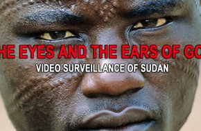 """The Eyes and the Ears of God - video surveillance of Sudan"""